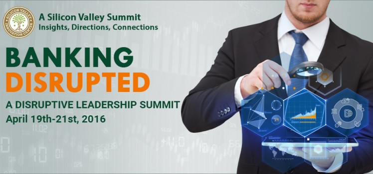 Banking Disrupted-Silicon Valley Leadership Summit